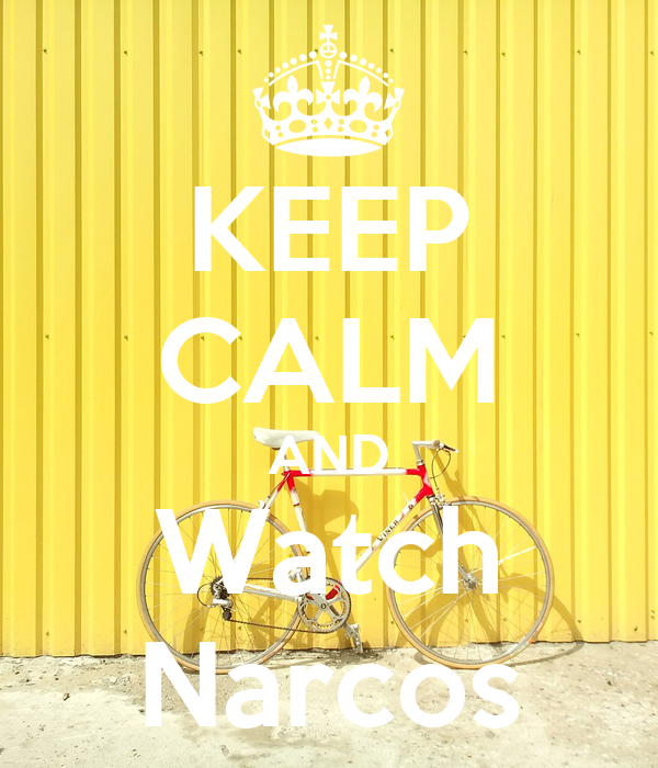 KEEP CALM AND Watch Narcos