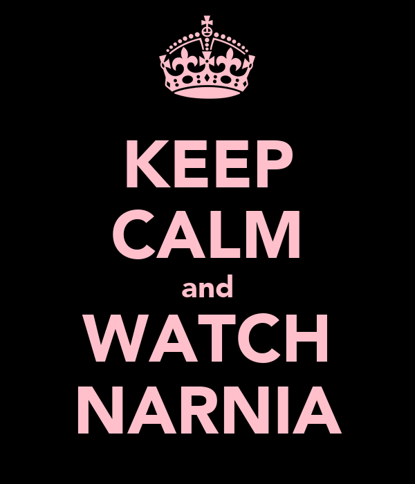 KEEP CALM and WATCH NARNIA