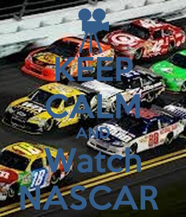 KEEP CALM AND Watch NASCAR