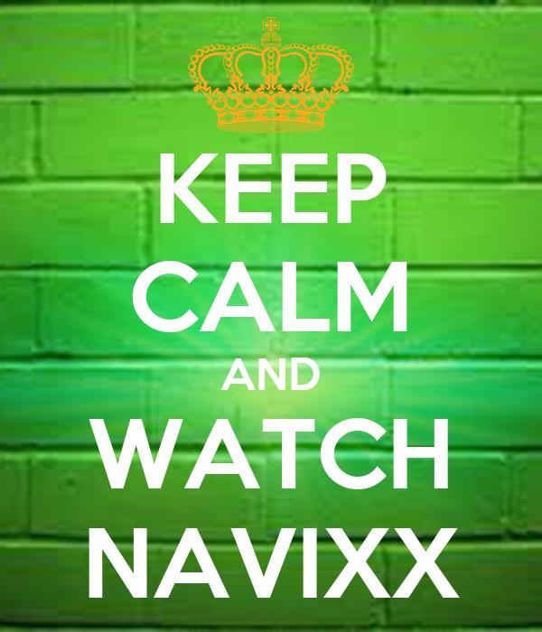 KEEP CALM AND WATCH NAVIXX