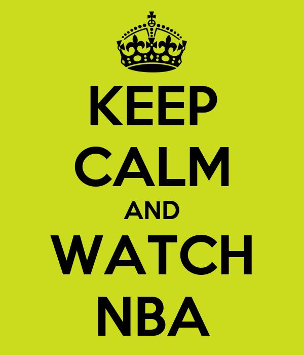 KEEP CALM AND WATCH NBA