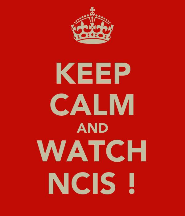 KEEP CALM AND WATCH NCIS !