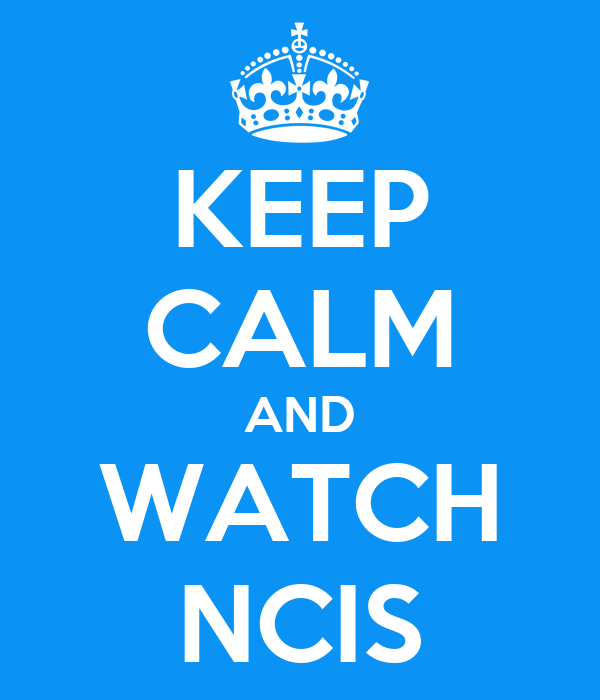 KEEP CALM AND WATCH NCIS