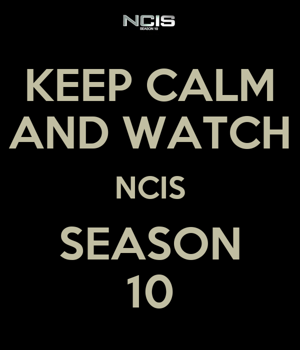 KEEP CALM AND WATCH NCIS SEASON 10