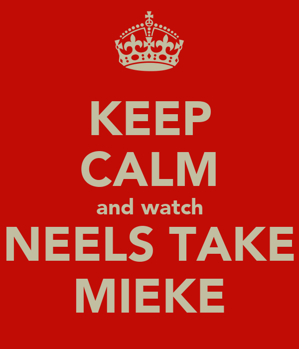 KEEP CALM and watch NEELS TAKE MIEKE