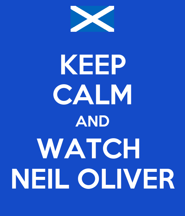 KEEP CALM AND WATCH  NEIL OLIVER