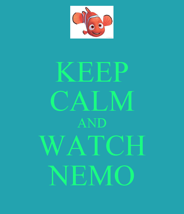KEEP CALM AND WATCH NEMO