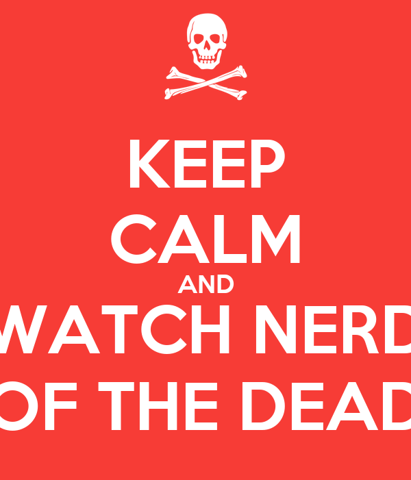 KEEP CALM AND WATCH NERD OF THE DEAD
