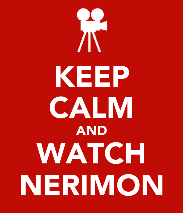 KEEP CALM AND WATCH NERIMON