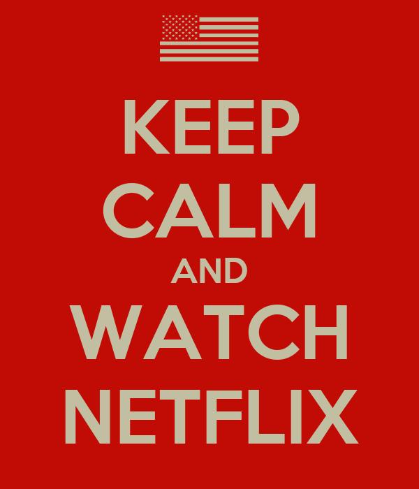 KEEP CALM AND WATCH NETFLIX