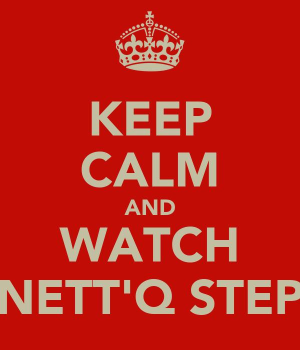 KEEP CALM AND WATCH NETT'Q STEP