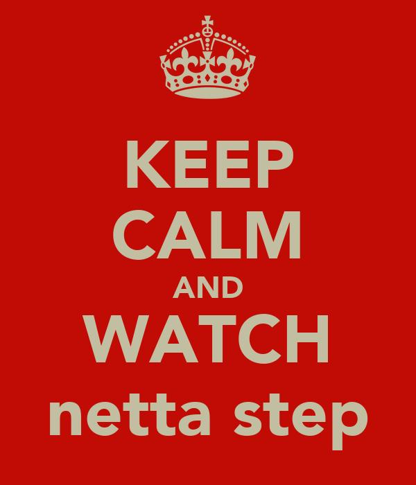 KEEP CALM AND WATCH netta step