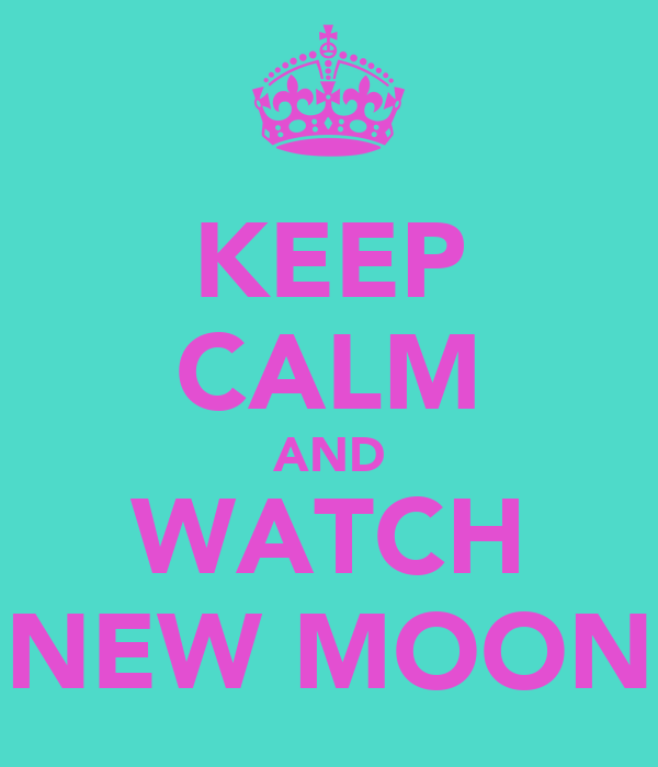 KEEP CALM AND WATCH NEW MOON