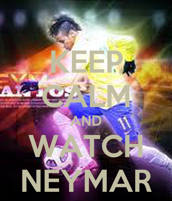 KEEP CALM AND WATCH NEYMAR