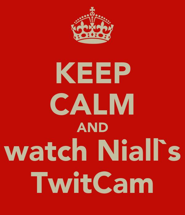 KEEP CALM AND watch Niall`s TwitCam