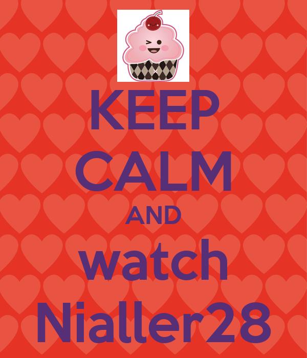 KEEP CALM AND watch Nialler28