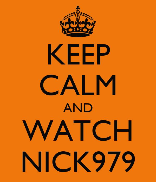 KEEP CALM AND WATCH NICK979