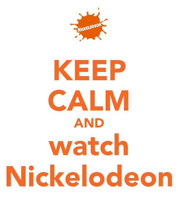 KEEP CALM AND watch Nickelodeon