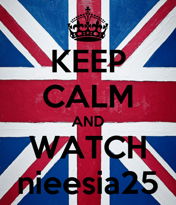 KEEP CALM AND WATCH nieesia25