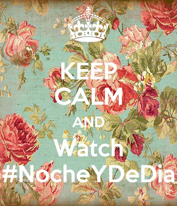 KEEP CALM AND Watch #NocheYDeDia