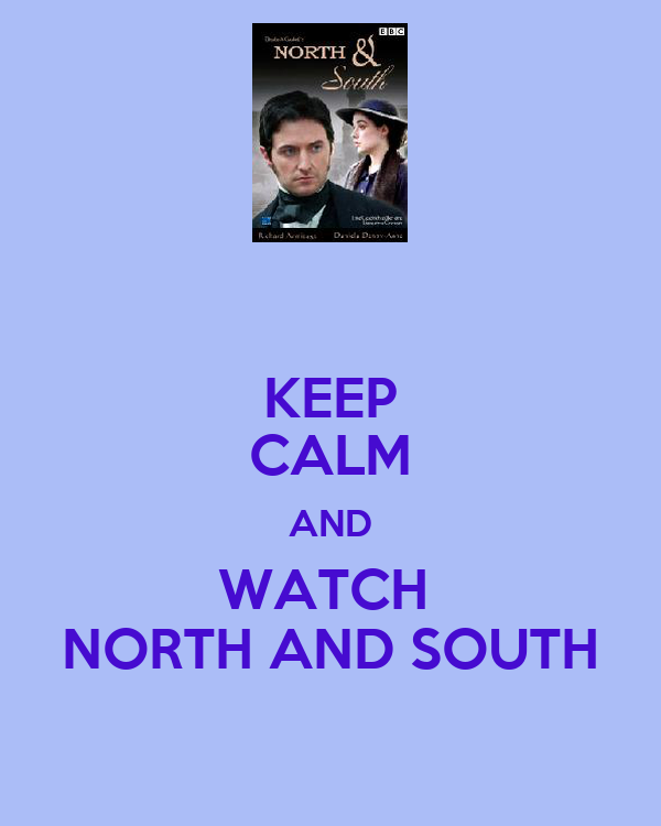 KEEP CALM AND WATCH  NORTH AND SOUTH