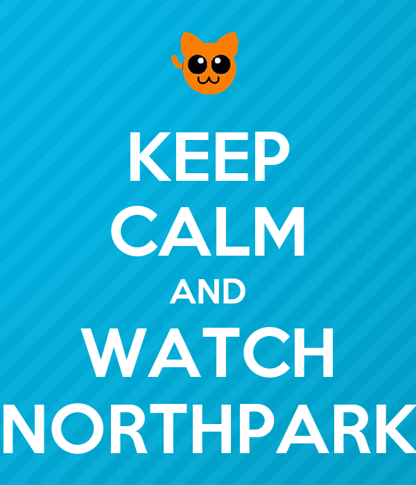KEEP CALM AND WATCH NORTHPARK