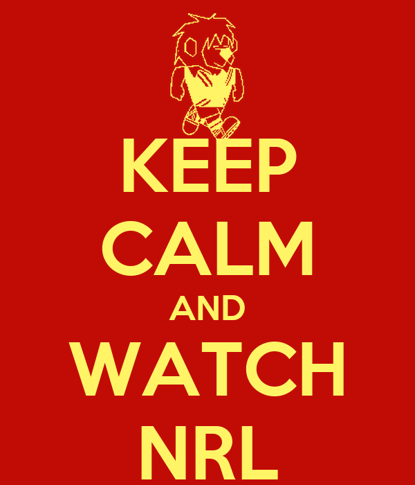 KEEP CALM AND WATCH NRL