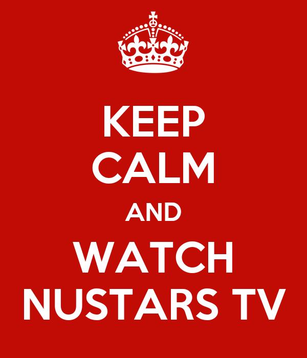 KEEP CALM AND WATCH NUSTARS TV