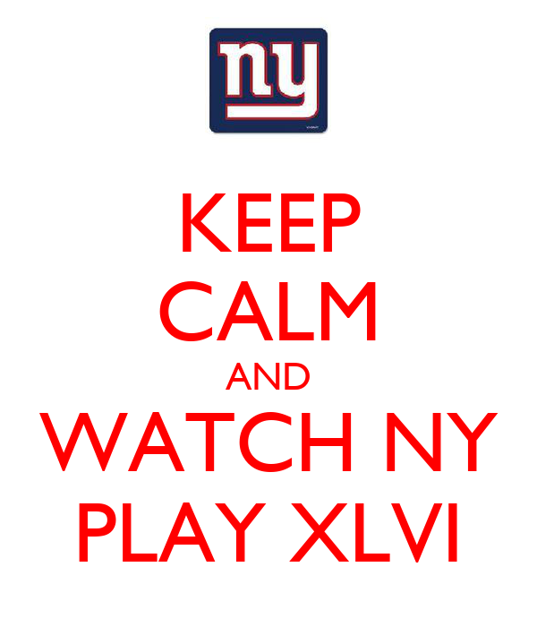 KEEP CALM AND WATCH NY PLAY XLVI