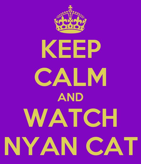 KEEP CALM AND WATCH NYAN CAT