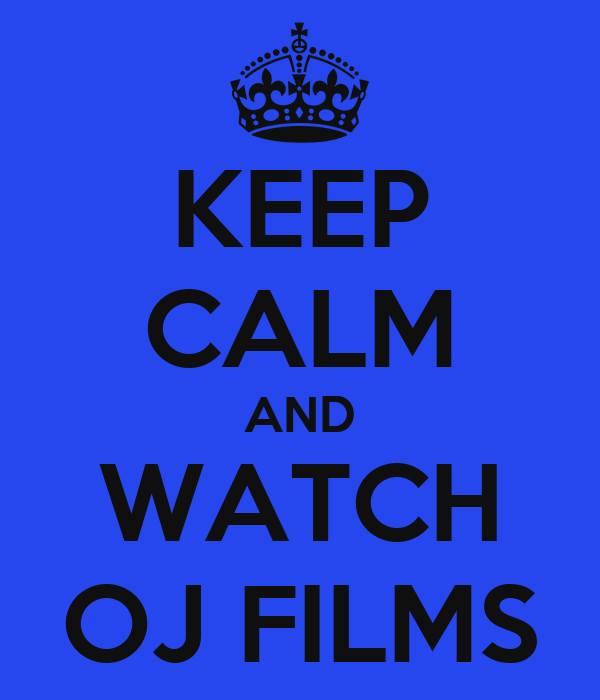 KEEP CALM AND WATCH OJ FILMS