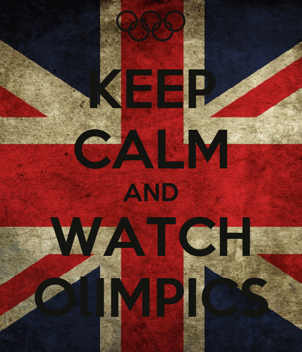 KEEP CALM AND WATCH OlIMPICS