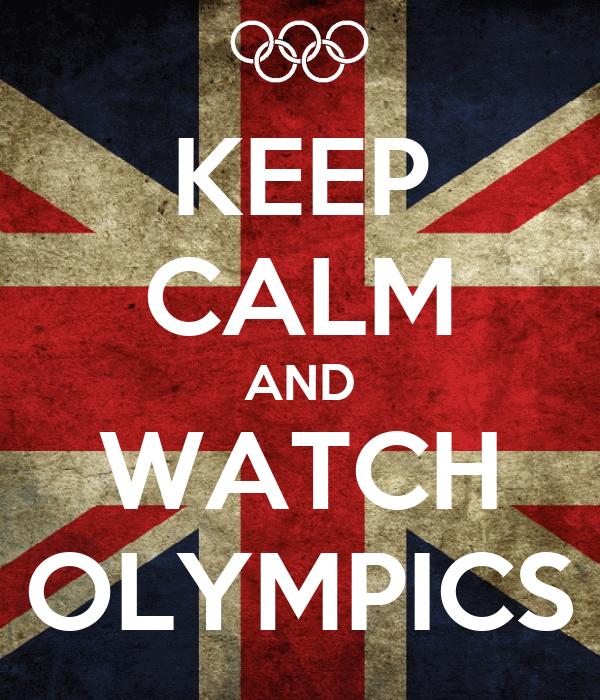 KEEP CALM AND WATCH OLYMPICS