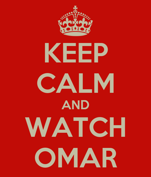 KEEP CALM AND WATCH OMAR
