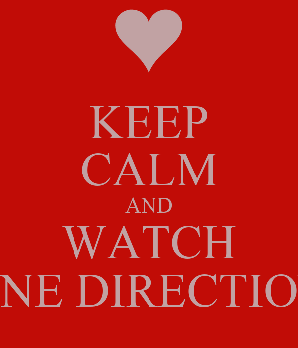 KEEP CALM AND WATCH ONE DIRECTION