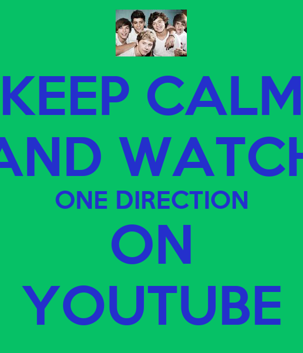 KEEP CALM AND WATCH ONE DIRECTION ON YOUTUBE