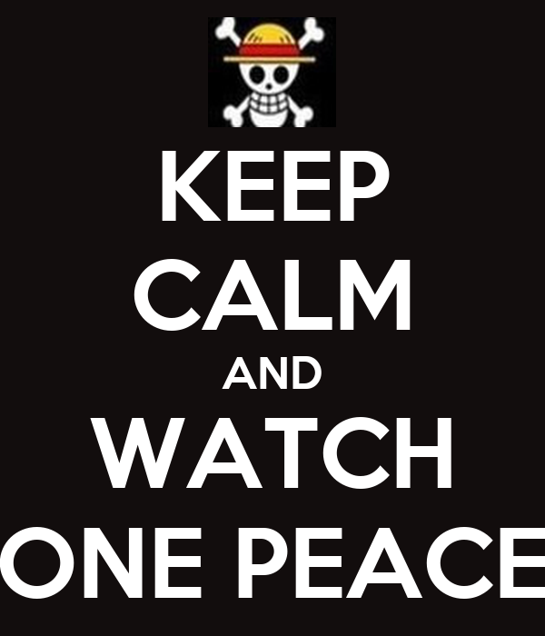 KEEP CALM AND WATCH ONE PEACE