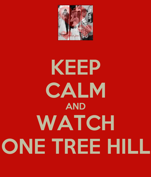 KEEP CALM AND WATCH ONE TREE HILL