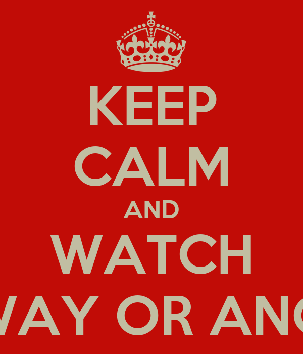 KEEP CALM AND WATCH ONE WAY OR ANOTHER