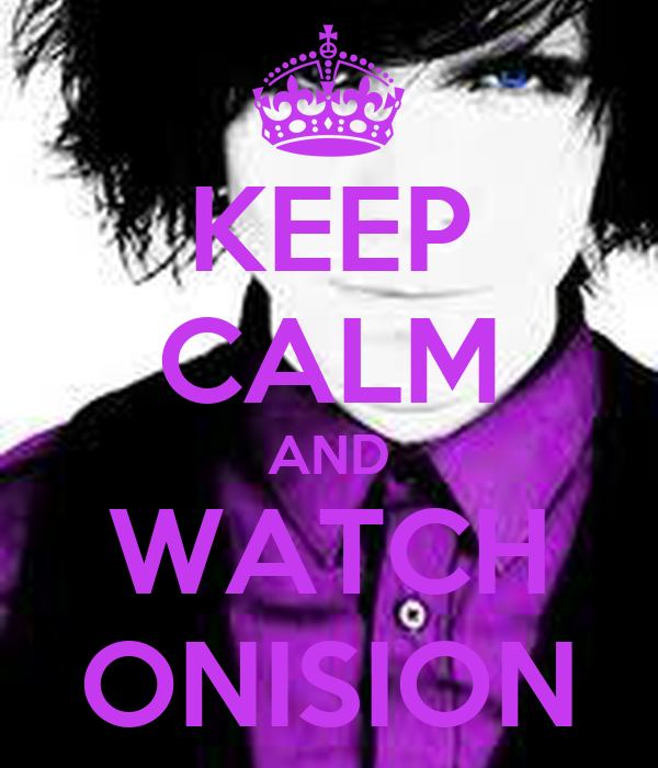 KEEP CALM AND WATCH ONISION