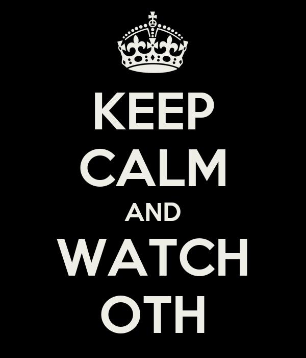 KEEP CALM AND WATCH OTH