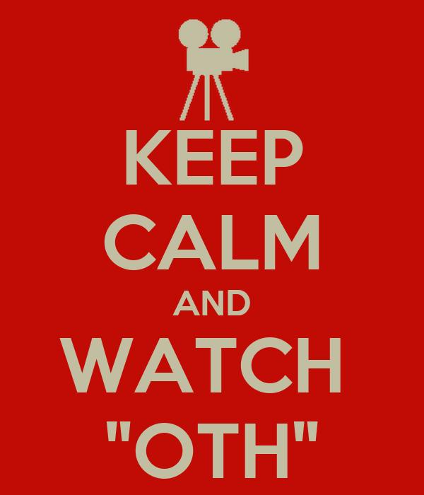 "KEEP CALM AND WATCH  ""OTH"""