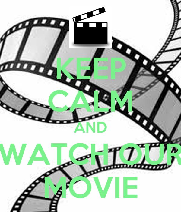KEEP CALM AND WATCH OUR MOVIE