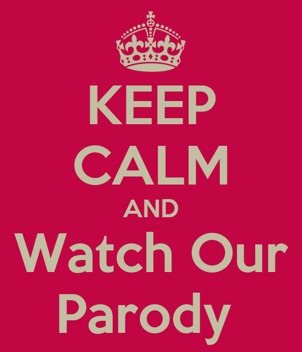 KEEP CALM AND Watch Our Parody