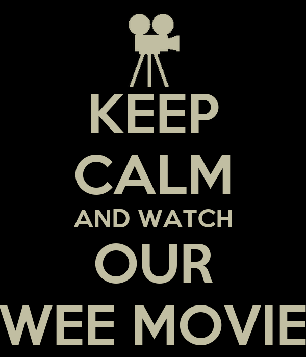 KEEP CALM AND WATCH OUR WEE MOVIE