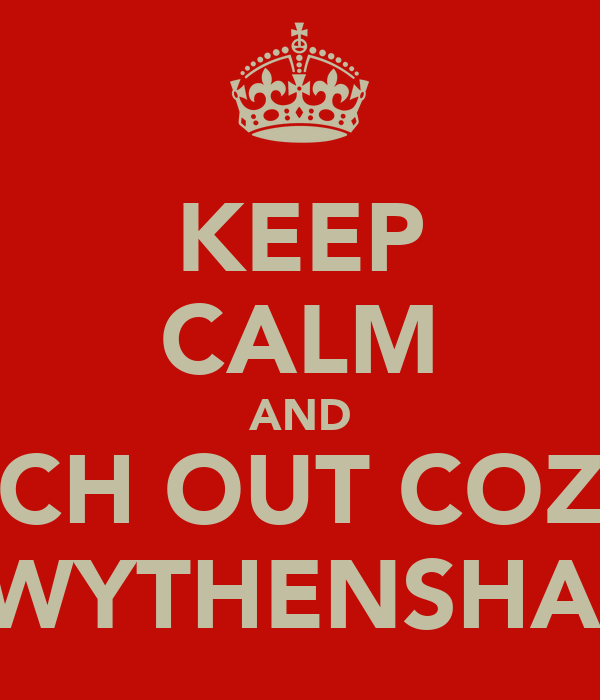 KEEP CALM AND WATCH OUT COZZ UR IN WYTHENSHAWE
