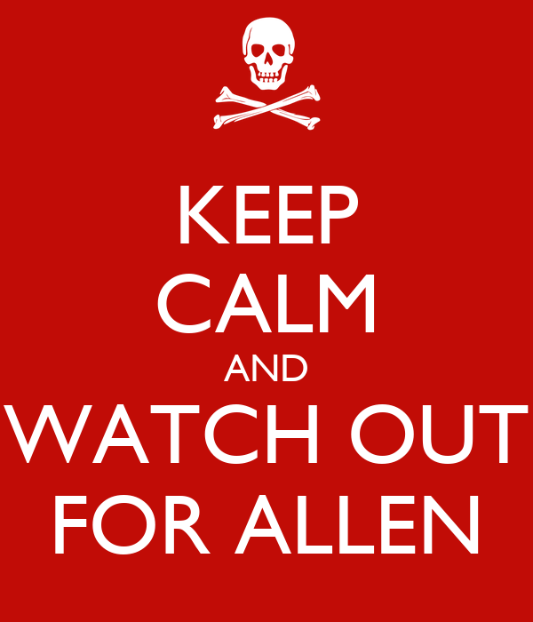 KEEP CALM AND WATCH OUT FOR ALLEN