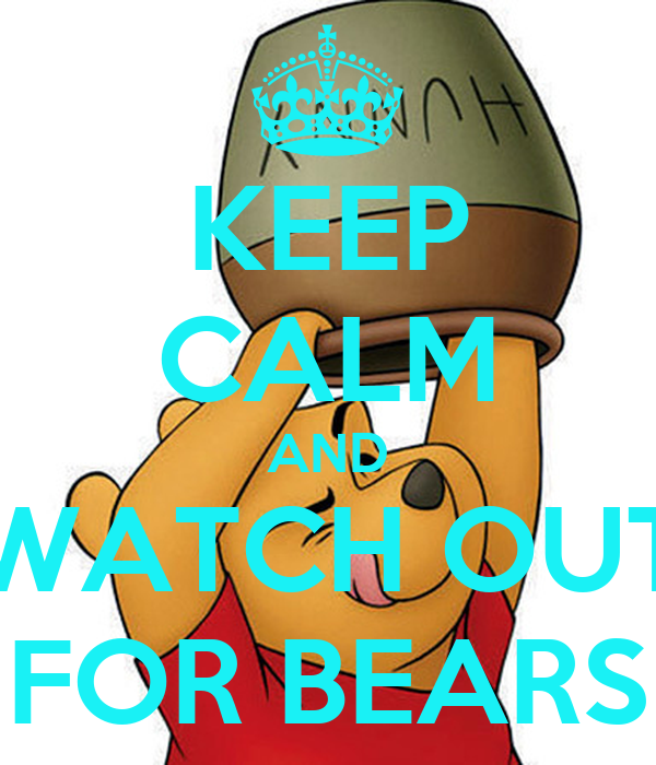 KEEP CALM AND WATCH OUT FOR BEARS
