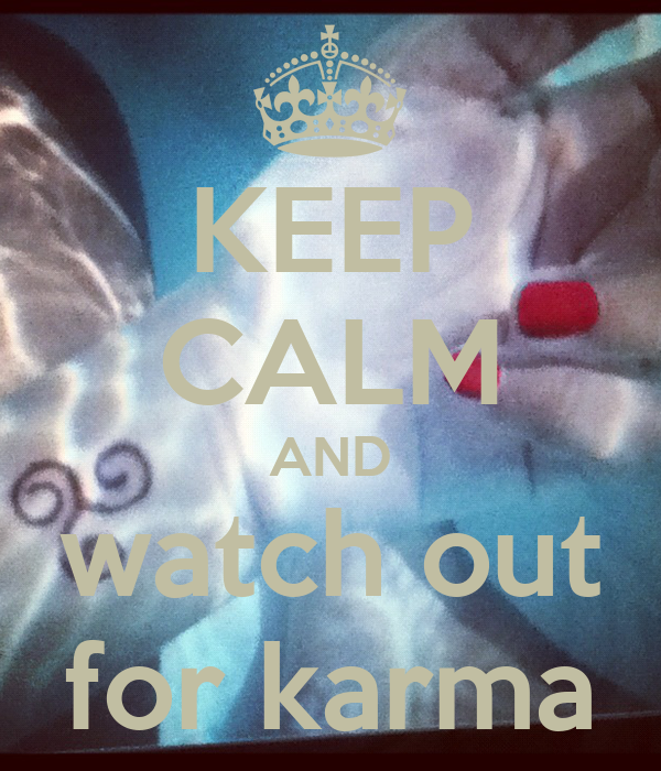 KEEP CALM AND watch out for karma