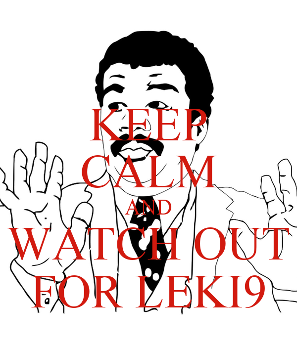 KEEP CALM AND WATCH OUT FOR LEKI9